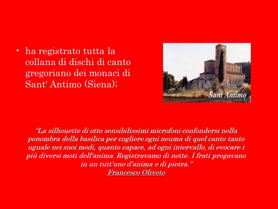 ha registrato tutta la collana di dischi di canto gregoriano dei monaci di Sant Antimo (Siena);