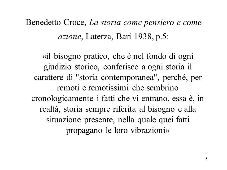 Benedetto Croce, La storia come pensiero e come azione, Laterza, Bari 1938, p.5: