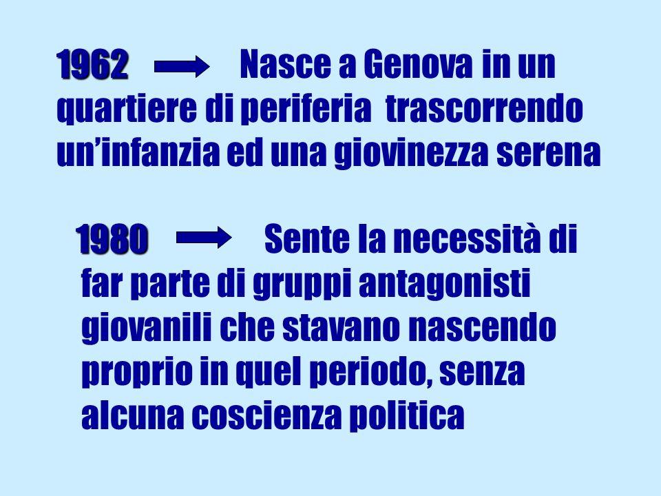 1962 Nasce a Genova in un quartiere di periferia trascorrendo un'infanzia ed una giovinezza serena