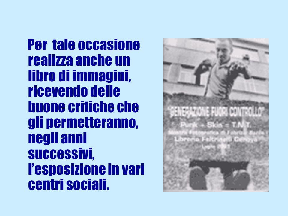 Per tale occasione realizza anche un libro di immagini, ricevendo delle buone critiche che gli permetteranno, negli anni successivi, l'esposizione in vari centri sociali.