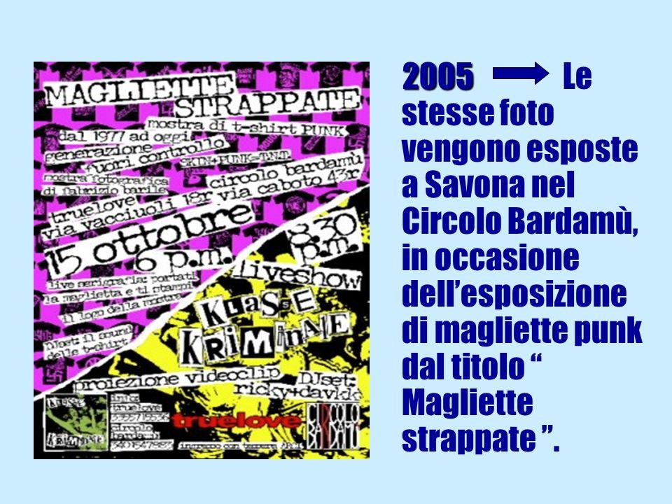 2005 Le stesse foto vengono esposte a Savona nel Circolo Bardamù, in occasione dell'esposizione di magliette punk dal titolo Magliette strappate .