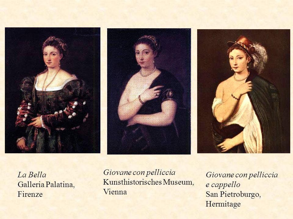 Giovane con pelliccia Kunsthistorisches Museum, Vienna. La Bella. Galleria Palatina, Firenze. Giovane con pelliccia e cappello.