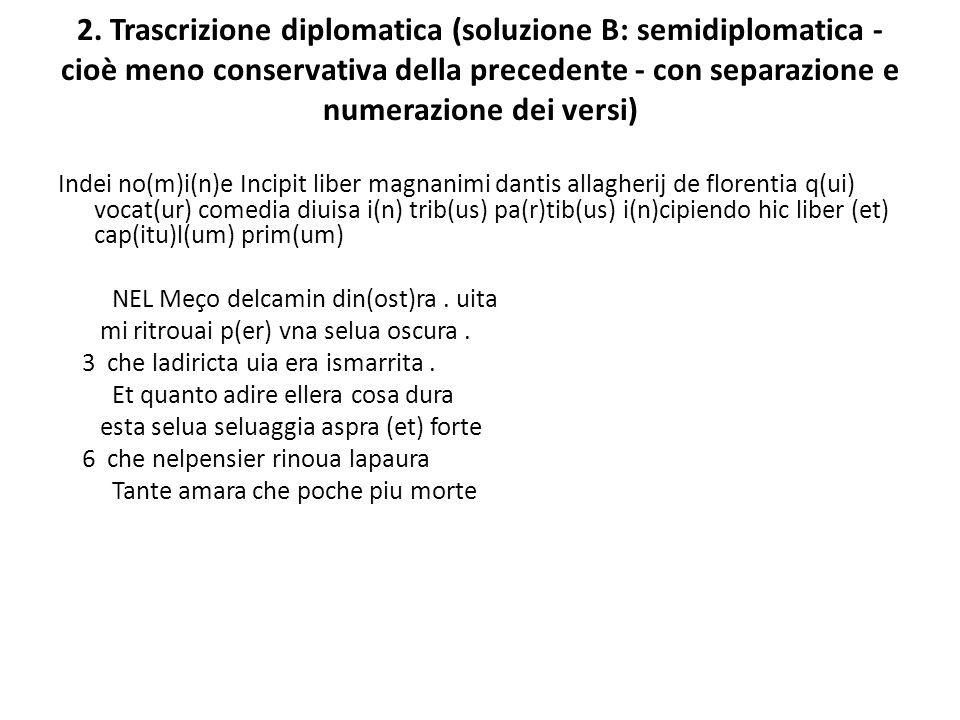 2. Trascrizione diplomatica (soluzione B: semidiplomatica - cioè meno conservativa della precedente - con separazione e numerazione dei versi)