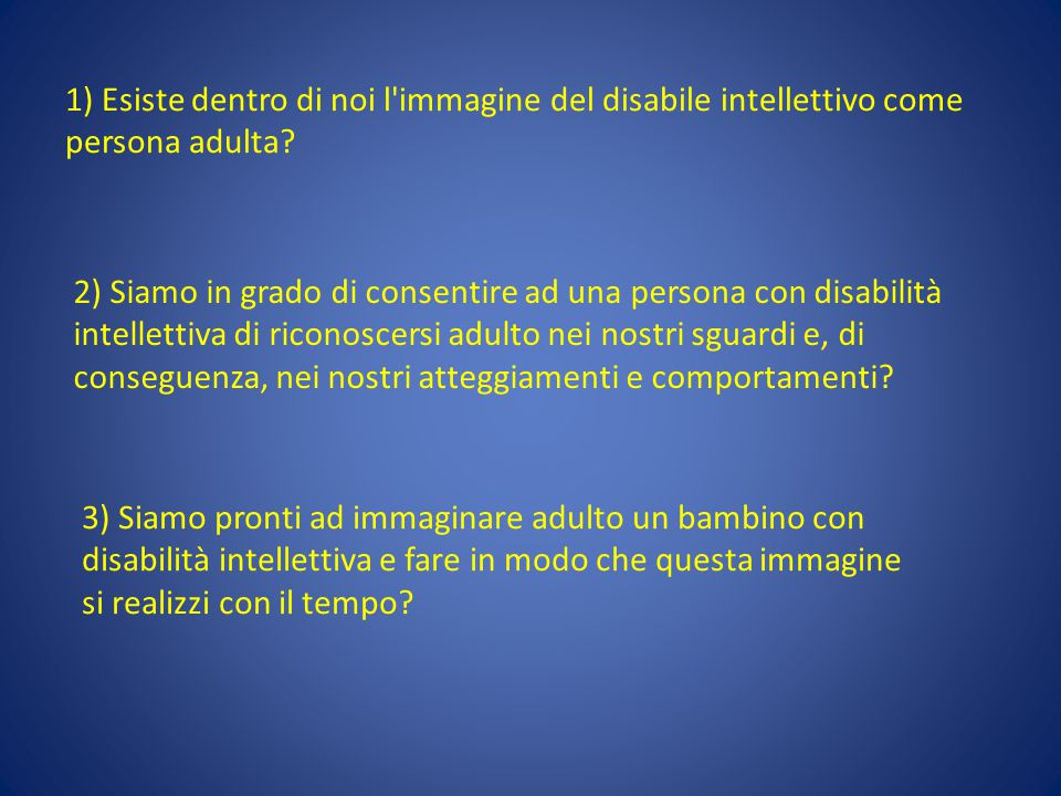 1) Esiste dentro di noi l immagine del disabile intellettivo come persona adulta