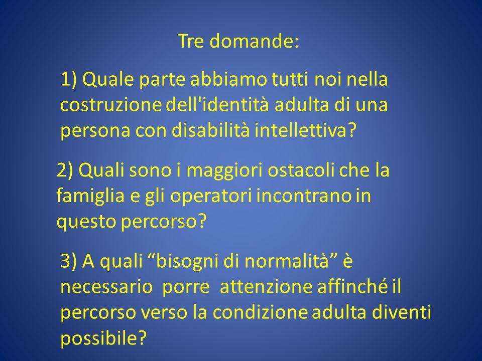 Tre domande: 1) Quale parte abbiamo tutti noi nella costruzione dell identità adulta di una persona con disabilità intellettiva