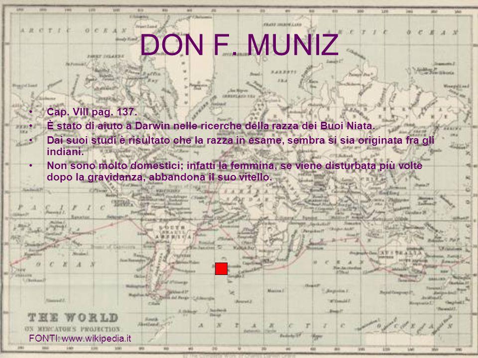 DON F. MUNIZ Cap. VIII pag. 137. È stato di aiuto a Darwin nelle ricerche della razza dei Buoi Niata.