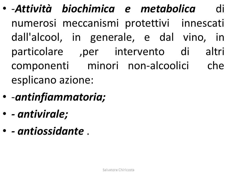 -Attività biochimica e metabolica di numerosi meccanismi protettivi innescati dall alcool, in generale, e dal vino, in particolare ,per intervento di altri componenti minori non-alcoolici che esplicano azione: