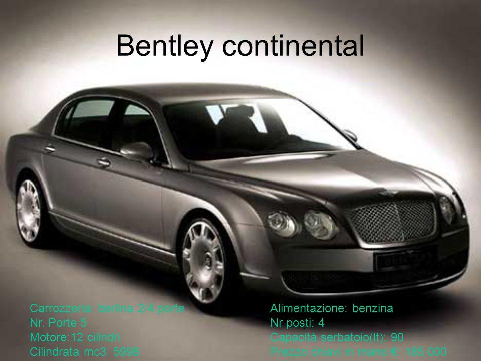 Bentley continentalCarrozzeria: berlina 2/4 porte Alimentazione: benzina. Nr. Porte 5 Nr posti: 4.