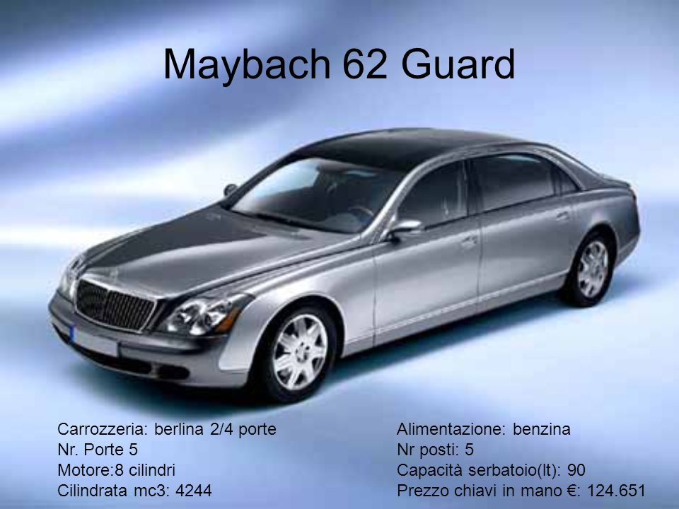 Maybach 62 Guard Carrozzeria: berlina 2/4 porte Alimentazione: benzina