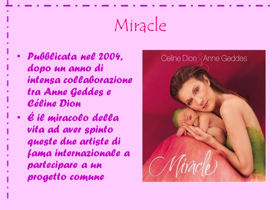 Miracle Pubblicata nel 2004, dopo un anno di intensa collaborazione tra Anne Geddes e Céline Dion.