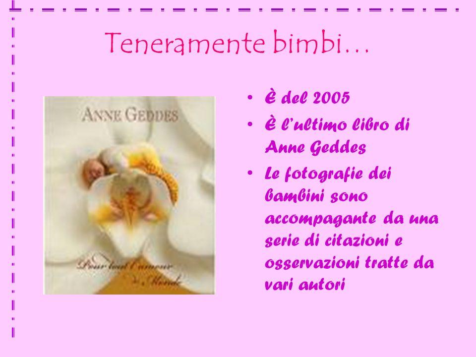 Teneramente bimbi… È del 2005 È l'ultimo libro di Anne Geddes