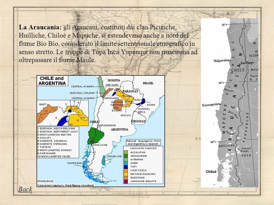 La Araucanía: gli Araucani, costituiti dai clan Picunche, Huilliche, Chiloè e Mapuche, si estendevano anche a nord del fiume Bío Bío, considerato il limite settentrionale etnografico in senso stretto. Le truppe di Topa Inca Yupanqui non riuscirono ad oltrepassare il fiume Maule.