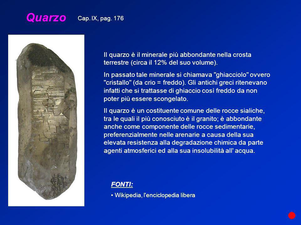 Quarzo Cap. IX, pag. 176. Il quarzo è il minerale più abbondante nella crosta terrestre (circa il 12% del suo volume).