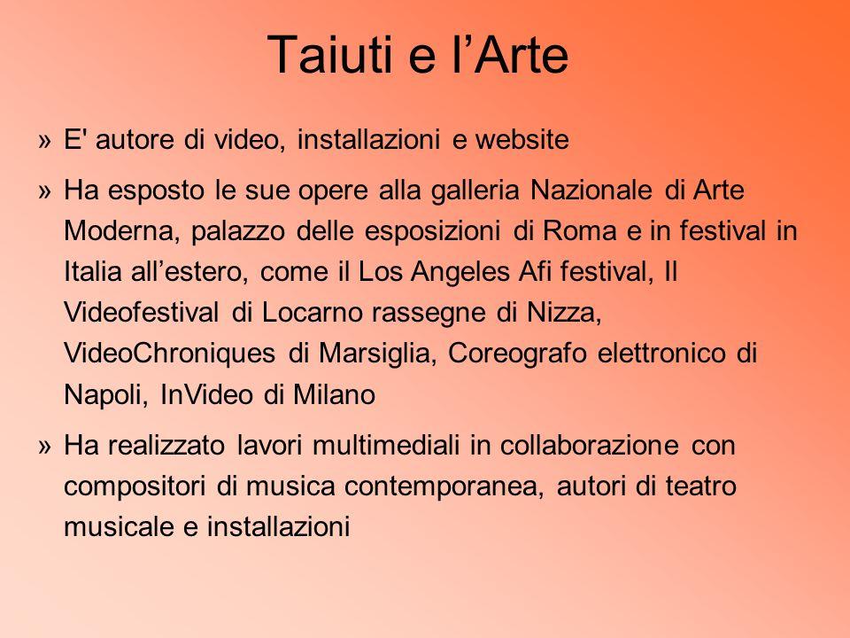 Taiuti e l'Arte E autore di video, installazioni e website