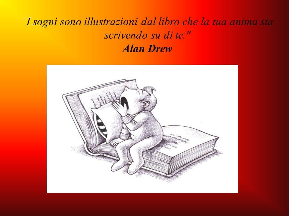 I sogni sono illustrazioni dal libro che la tua anima sta scrivendo su di te.