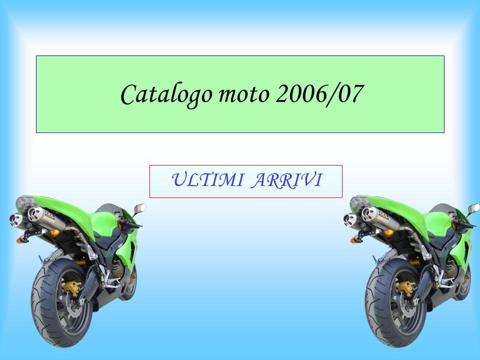 Catalogo moto 2006/07 ULTIMI ARRIVI