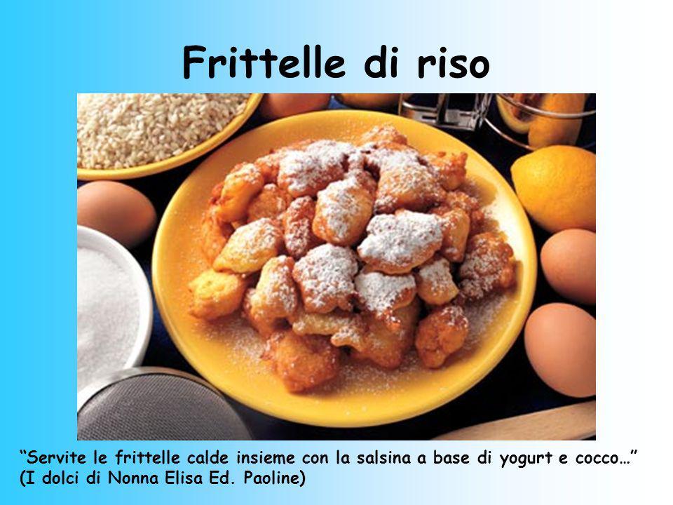 Frittelle di riso Servite le frittelle calde insieme con la salsina a base di yogurt e cocco… (I dolci di Nonna Elisa Ed.
