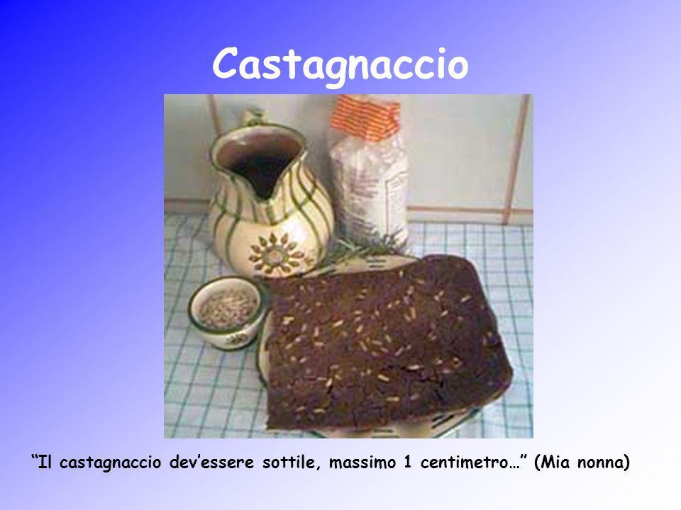 Castagnaccio Il castagnaccio dev'essere sottile, massimo 1 centimetro… (Mia nonna)