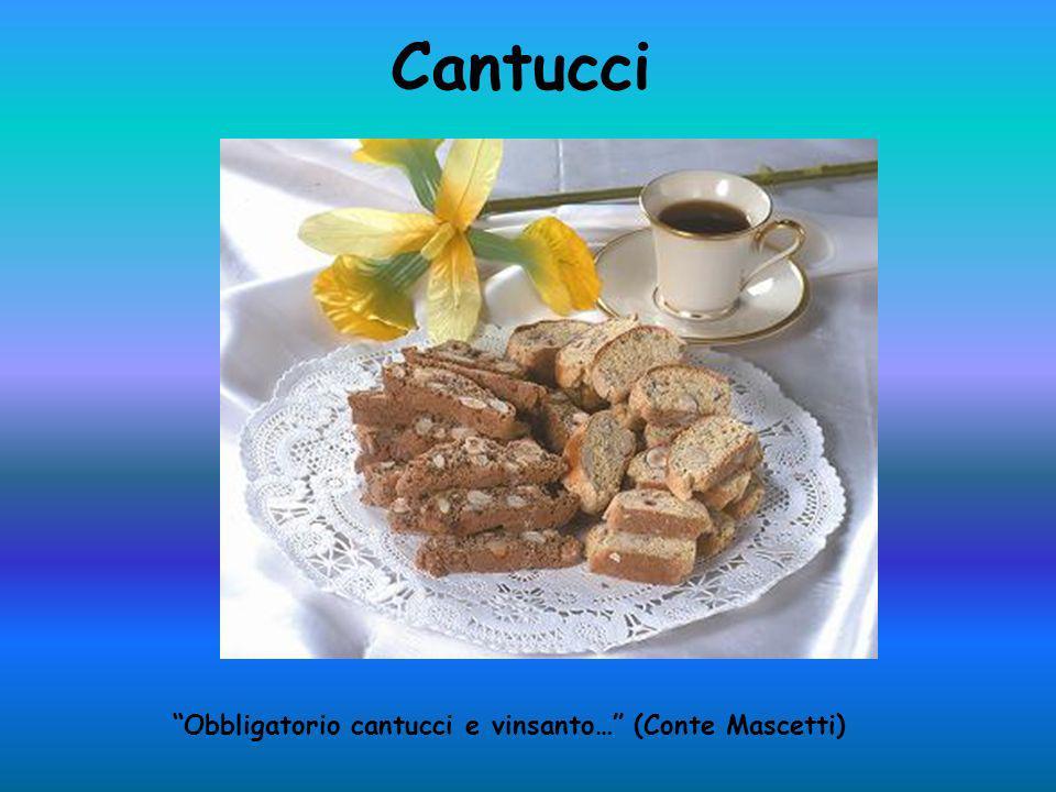 Cantucci Obbligatorio cantucci e vinsanto… (Conte Mascetti)