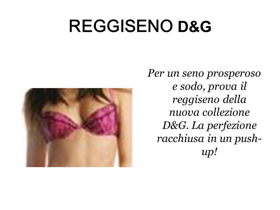 REGGISENO D&G Per un seno prosperoso e sodo, prova il reggiseno della nuova collezione D&G.