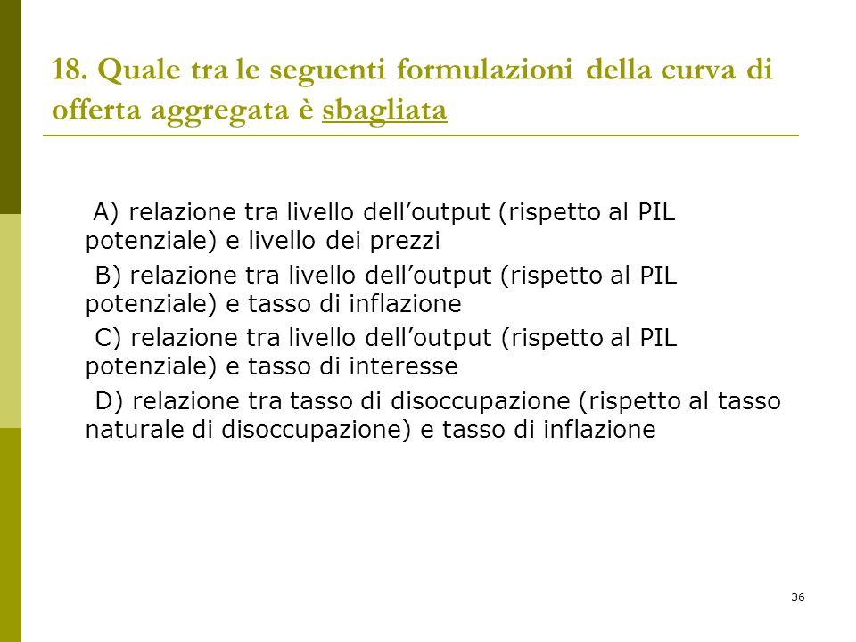 18. Quale tra le seguenti formulazioni della curva di offerta aggregata è sbagliata