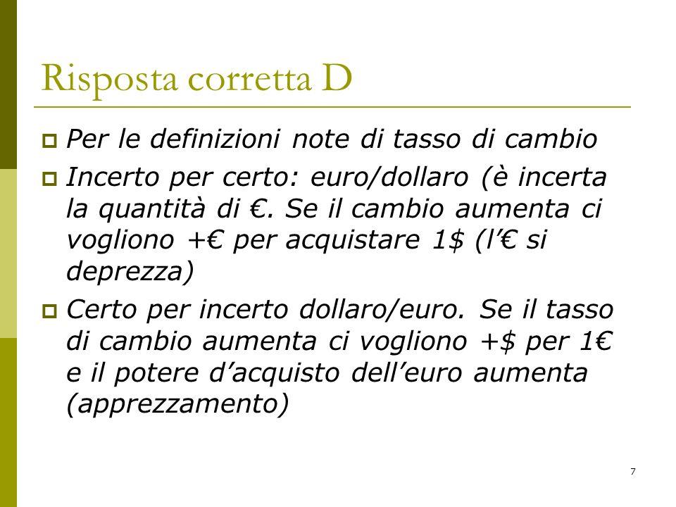 Risposta corretta D Per le definizioni note di tasso di cambio