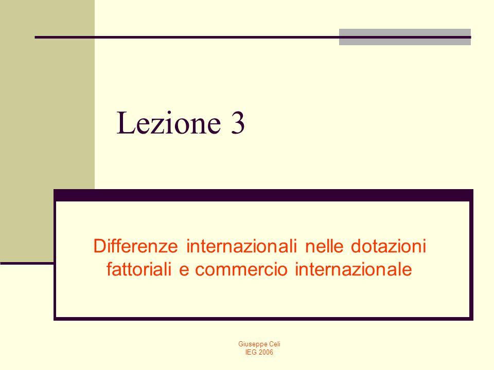 Lezione 3 Differenze internazionali nelle dotazioni fattoriali e commercio internazionale. Giuseppe Celi.
