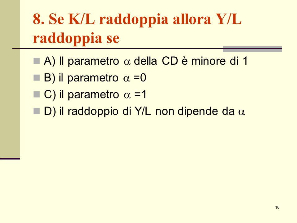 8. Se K/L raddoppia allora Y/L raddoppia se
