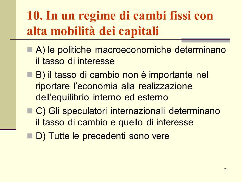 10. In un regime di cambi fissi con alta mobilità dei capitali