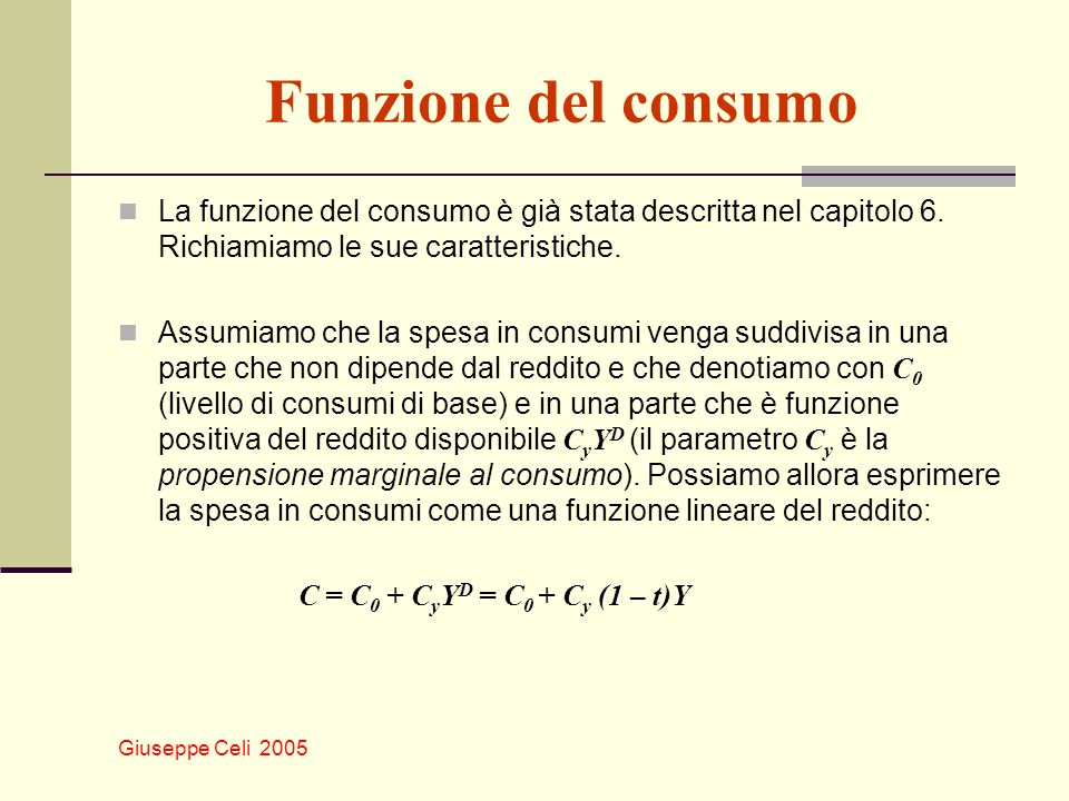 Funzione del consumo La funzione del consumo è già stata descritta nel capitolo 6. Richiamiamo le sue caratteristiche.