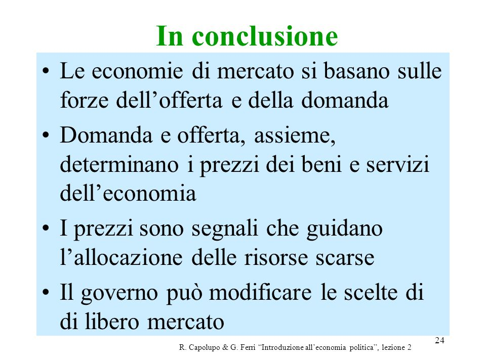 In conclusione Le economie di mercato si basano sulle forze dell'offerta e della domanda.