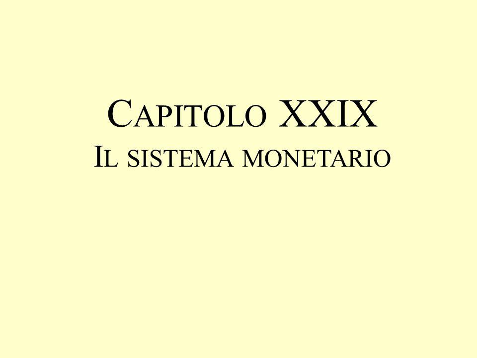 Capitolo XXIX Il sistema monetario