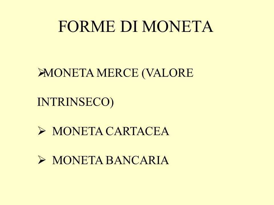 FORME DI MONETA MONETA MERCE (VALORE INTRINSECO) MONETA CARTACEA