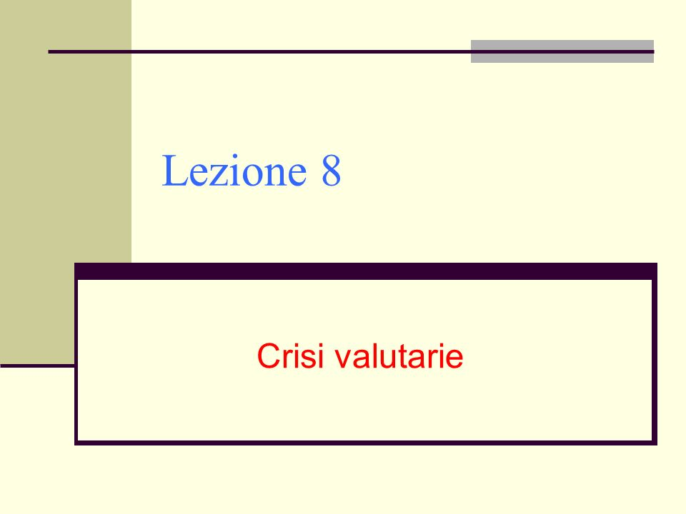 Lezione 8 Crisi valutarie