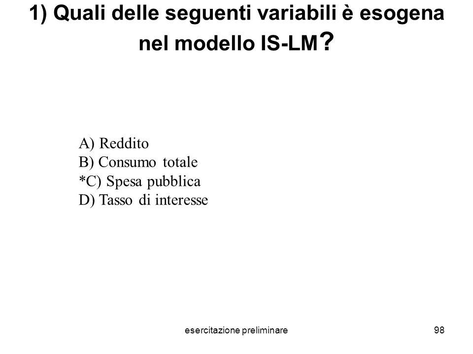 1) Quali delle seguenti variabili è esogena nel modello IS-LM