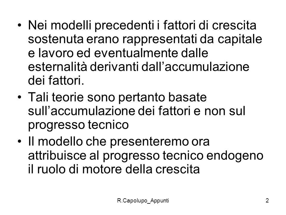 Nei modelli precedenti i fattori di crescita sostenuta erano rappresentati da capitale e lavoro ed eventualmente dalle esternalità derivanti dall'accumulazione dei fattori.