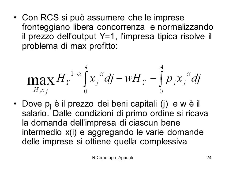 Con RCS si può assumere che le imprese fronteggiano libera concorrenza e normalizzando il prezzo dell'output Y=1, l'impresa tipica risolve il problema di max profitto: