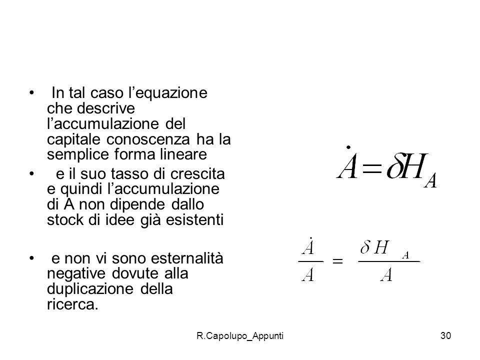 In tal caso l'equazione che descrive l'accumulazione del capitale conoscenza ha la semplice forma lineare
