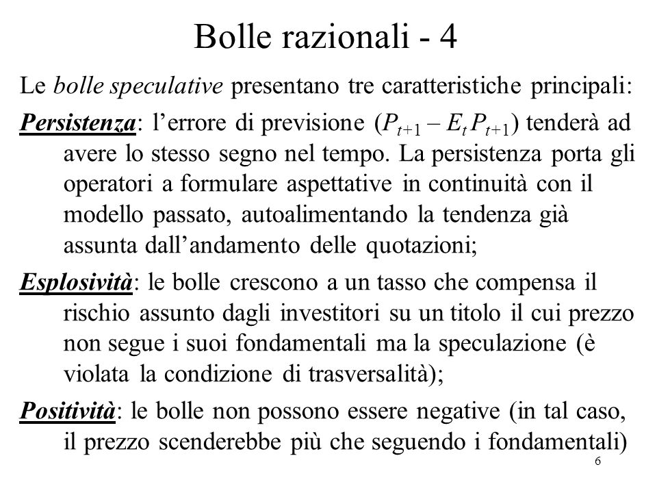 Bolle razionali - 4 Le bolle speculative presentano tre caratteristiche principali: