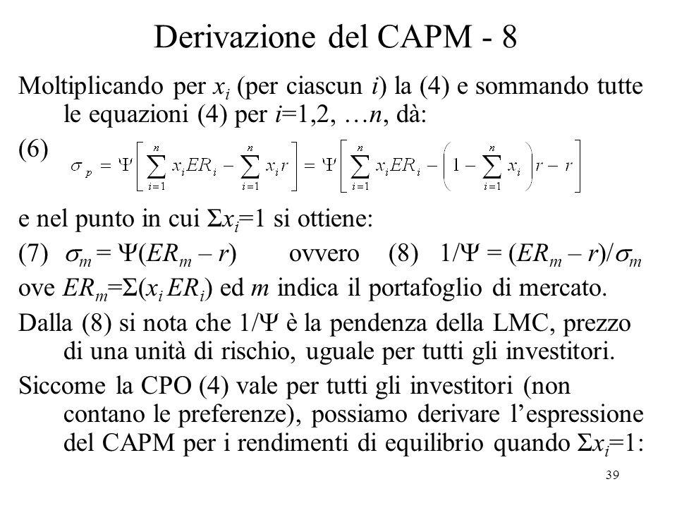 Derivazione del CAPM - 8 Moltiplicando per xi (per ciascun i) la (4) e sommando tutte le equazioni (4) per i=1,2, …n, dà: