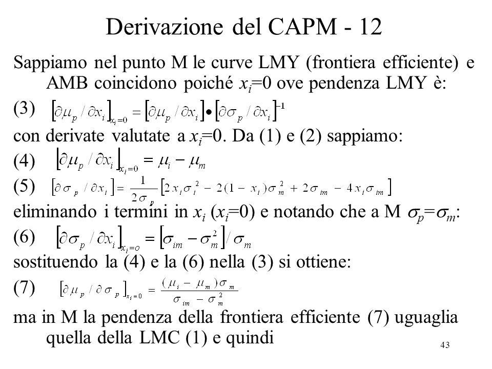 Derivazione del CAPM - 12 Sappiamo nel punto M le curve LMY (frontiera efficiente) e AMB coincidono poiché xi=0 ove pendenza LMY è: