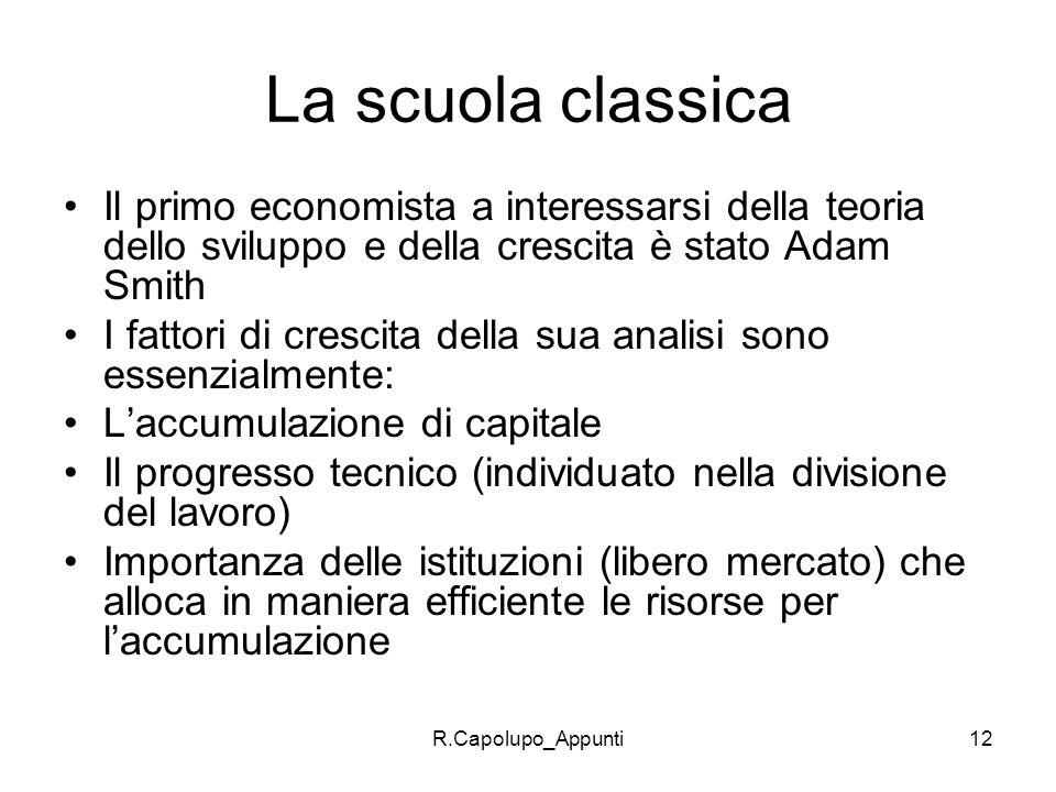 La scuola classica Il primo economista a interessarsi della teoria dello sviluppo e della crescita è stato Adam Smith.