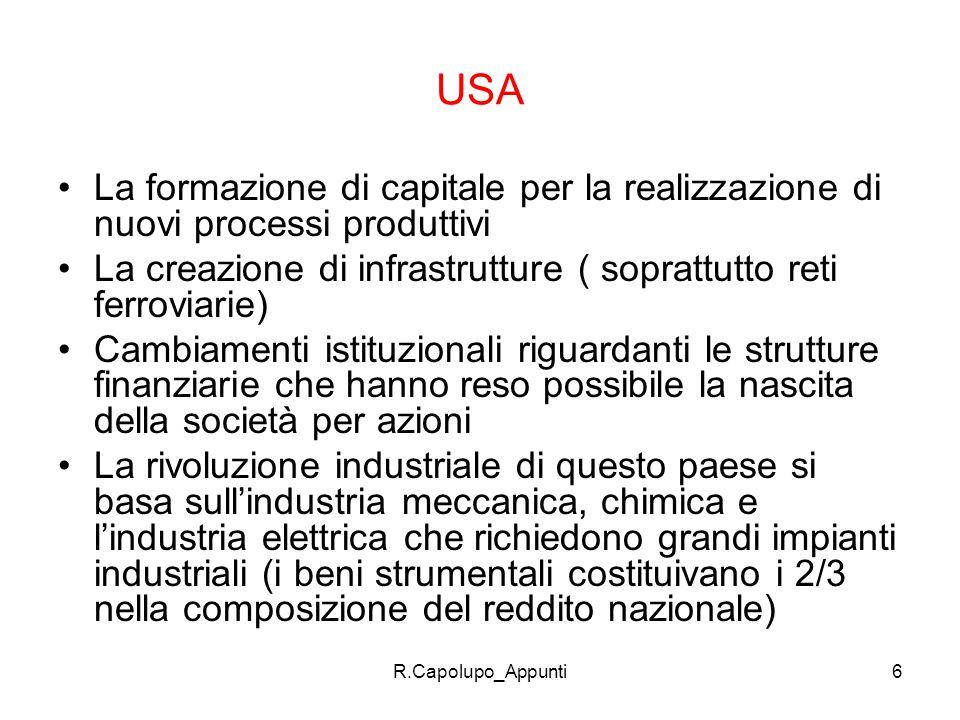 USA La formazione di capitale per la realizzazione di nuovi processi produttivi. La creazione di infrastrutture ( soprattutto reti ferroviarie)