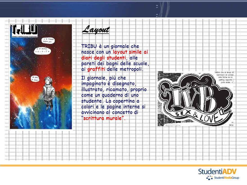 LayoutTRIBU è un giornale che nasce con un layout simile ai diari degli studenti, alle pareti dei bagni delle scuole, ai graffiti delle metropoli.