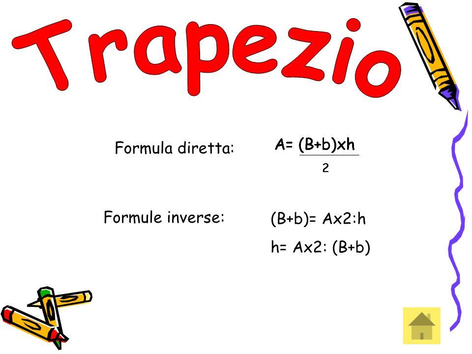 Trapezio A= (B+b)xh A= (B+b)xh A= (B+b)xh A= (B+b)xh Formula diretta: