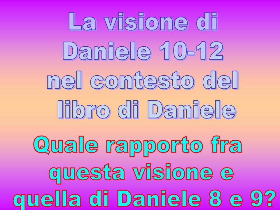 La visione di Daniele 10-12. nel contesto del. libro di Daniele. Quale rapporto fra. questa visione e.