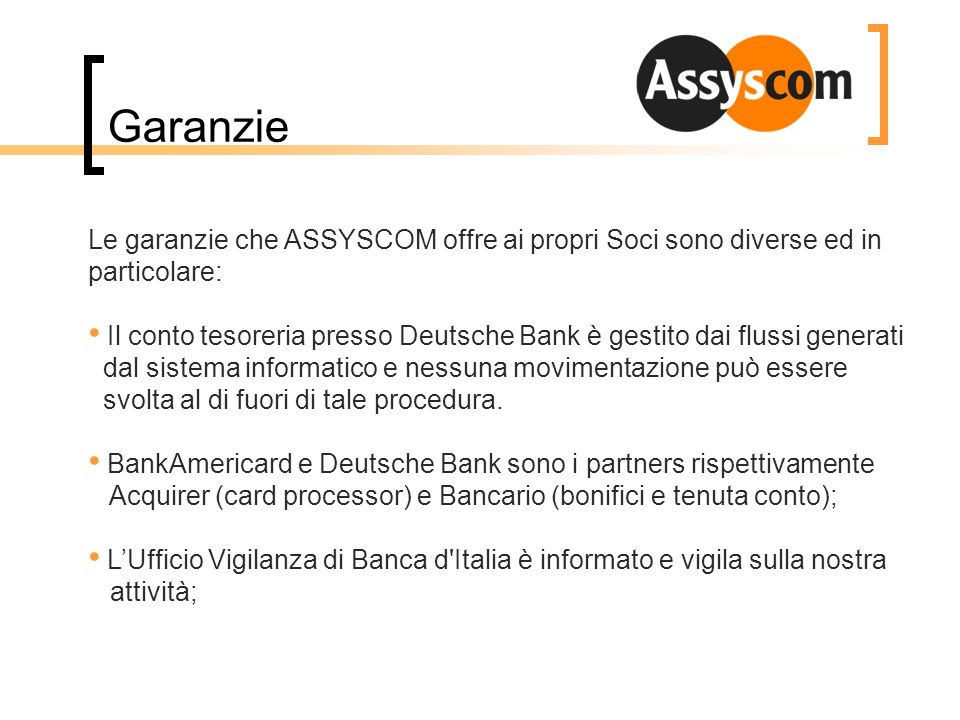 Garanzie Le garanzie che ASSYSCOM offre ai propri Soci sono diverse ed in particolare: