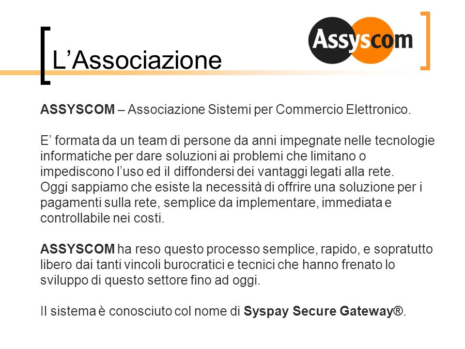 L'Associazione ASSYSCOM – Associazione Sistemi per Commercio Elettronico.