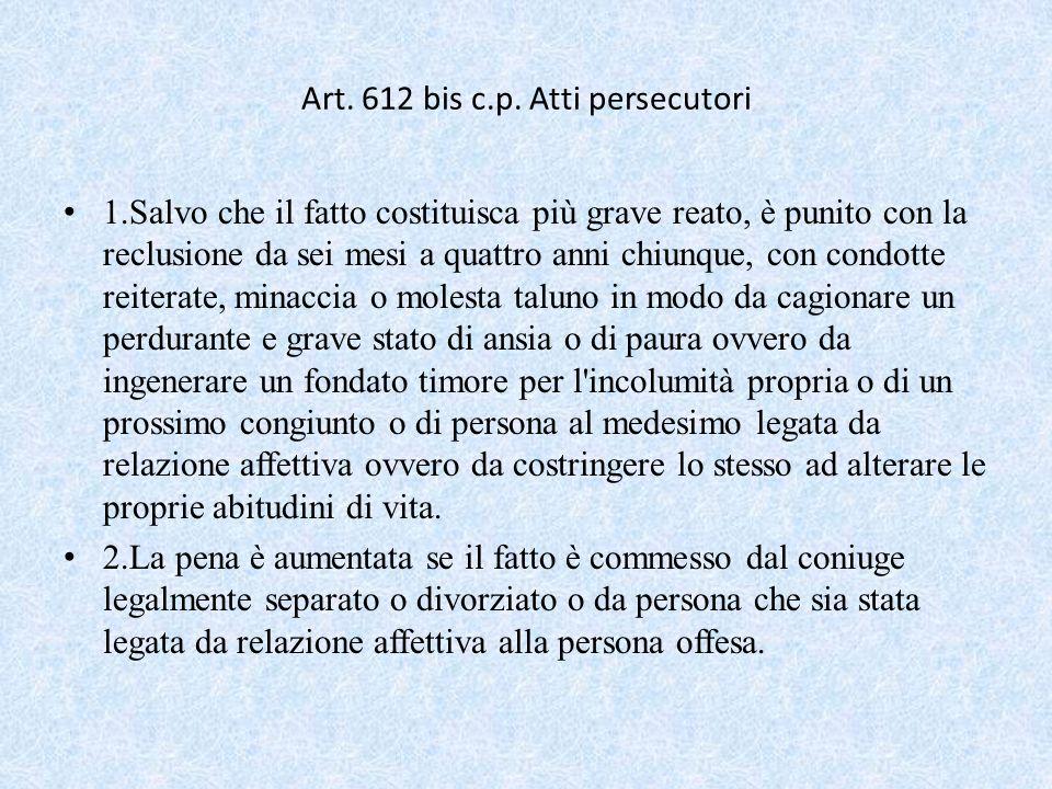 Art. 612 bis c.p. Atti persecutori