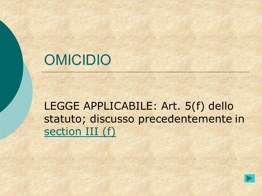 OMICIDIO LEGGE APPLICABILE: Art. 5(f) dello statuto; discusso precedentemente in section III (f)